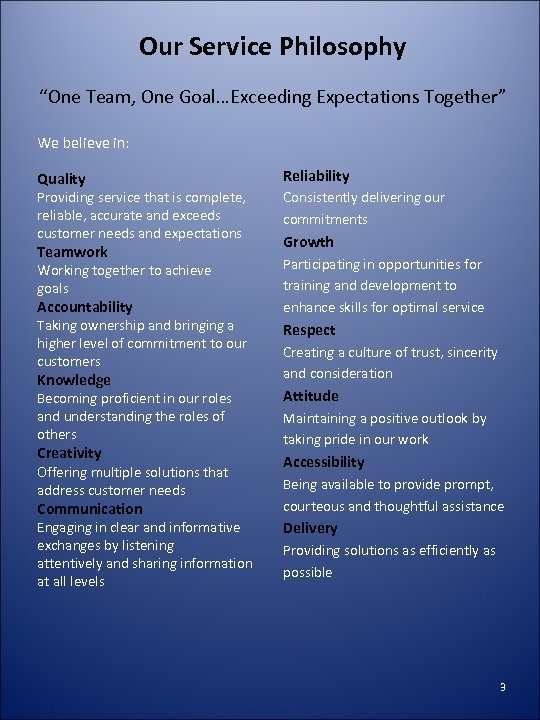 "Our Service Philosophy ""One Team, One Goal…Exceeding Expectations Together"" We believe in: Quality Reliability"