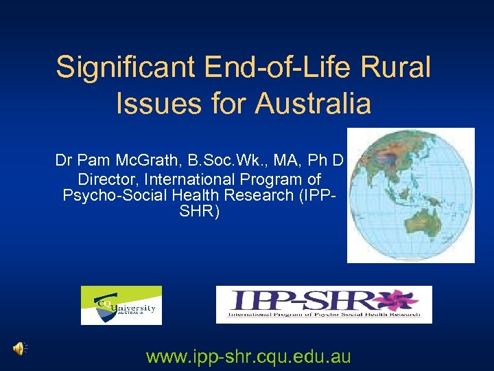 Significant End-of-Life Rural Issues for Australia Dr Pam Mc. Grath, B. Soc. Wk. ,