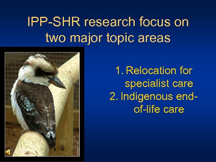 IPP-SHR research focus on two major topic areas 1. Relocation for specialist care 2.