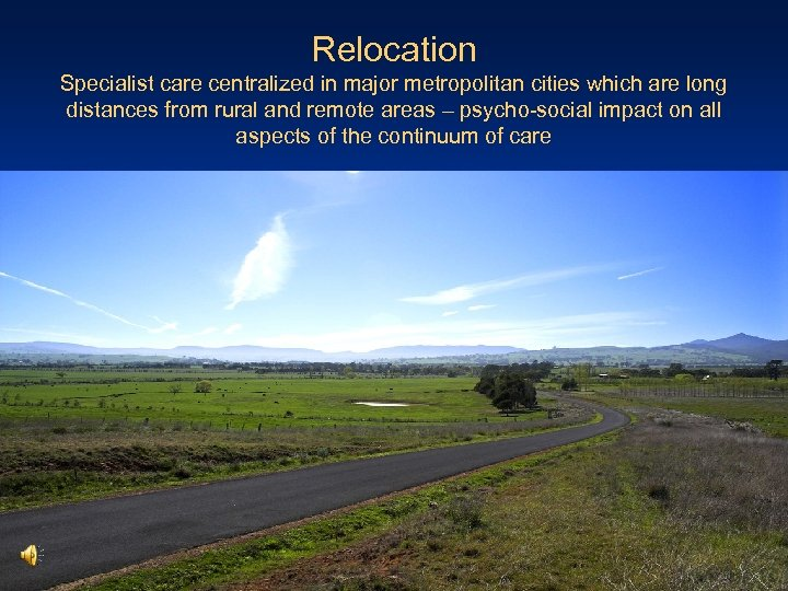 Relocation Specialist care centralized in major metropolitan cities which are long distances from rural