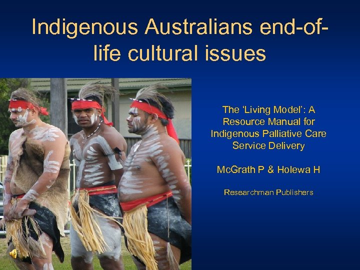 Indigenous Australians end-oflife cultural issues The 'Living Model': A Resource Manual for Indigenous Palliative