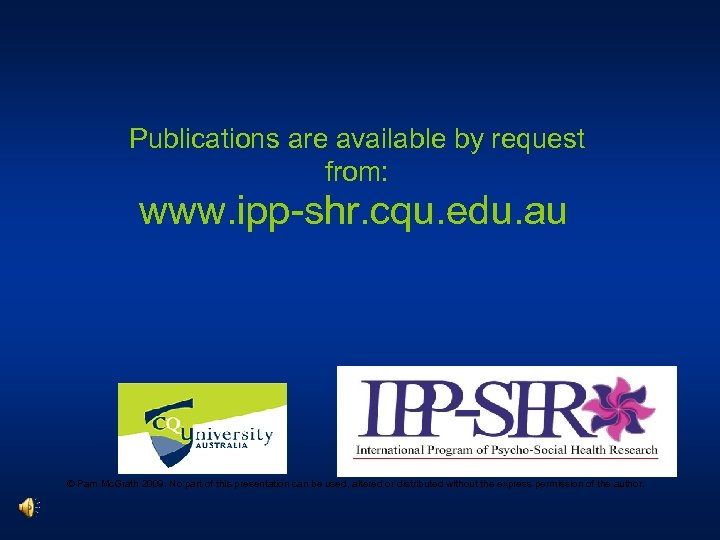 Publications are available by request from: www. ipp-shr. cqu. edu. au © Pam Mc.