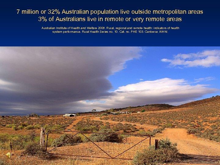 7 million or 32% Australian population live outside metropolitan areas 3% of Australians live