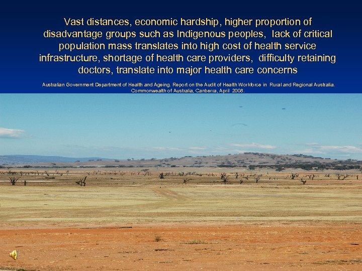 Vast distances, economic hardship, higher proportion of disadvantage groups such as Indigenous peoples, lack