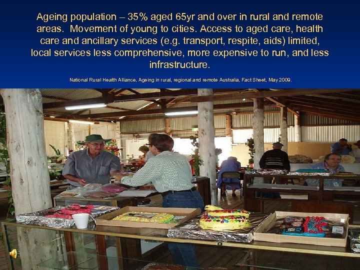 Ageing population – 35% aged 65 yr and over in rural and remote areas.