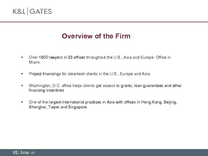 Overview of the Firm § Over 1800 lawyers in 33 offices throughout the U.