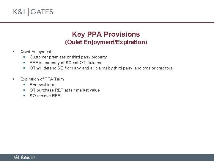 Key PPA Provisions (Quiet Enjoyment/Expiration) § Quiet Enjoyment § Customer premises or third party