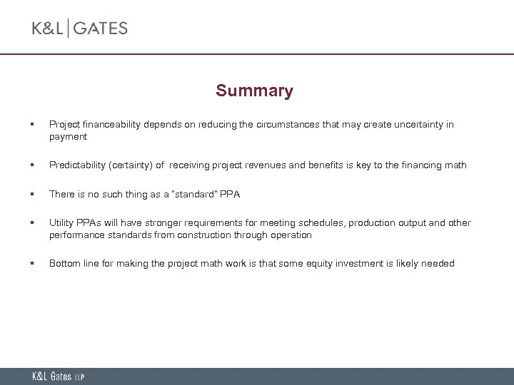 Summary § Project financeability depends on reducing the circumstances that may create uncertainty in