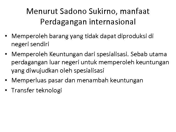 Menurut Sadono Sukirno, manfaat Perdagangan internasional • Memperoleh barang yang tidak dapat diproduksi di