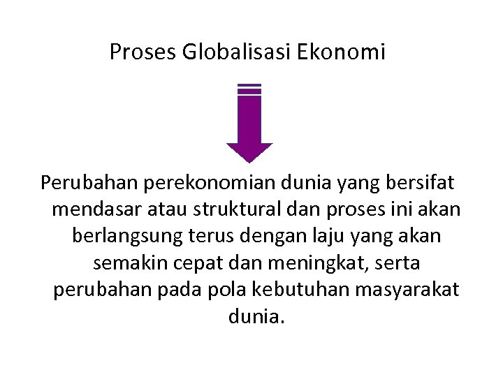 Proses Globalisasi Ekonomi Perubahan perekonomian dunia yang bersifat mendasar atau struktural dan proses ini