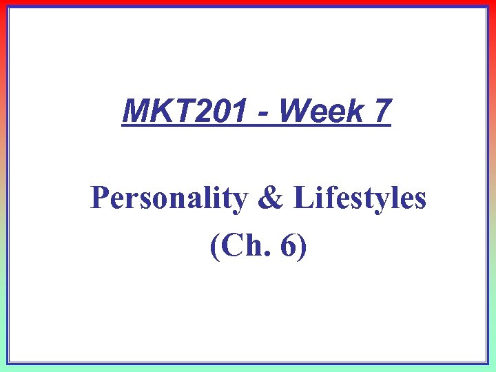 MKT 201 - Week 7 Personality & Lifestyles (Ch. 6)