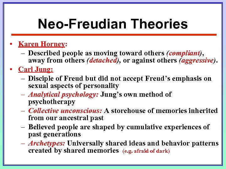 Neo-Freudian Theories • Karen Horney: – Described people as moving toward others (compliant), away