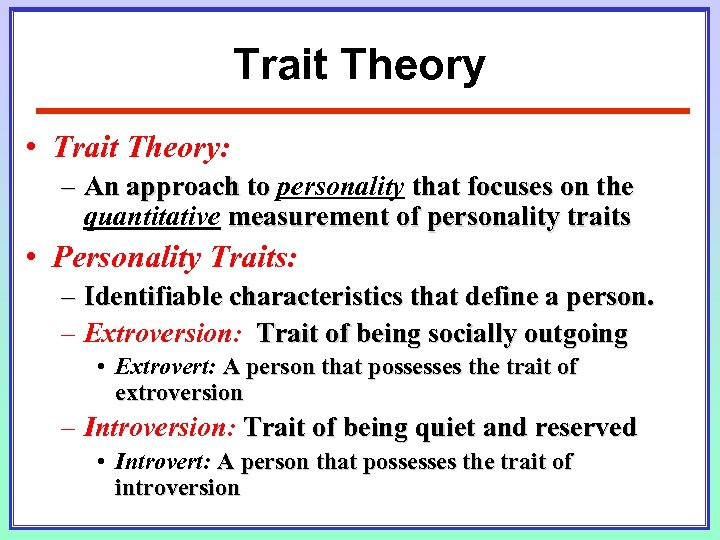 Trait Theory • Trait Theory: – An approach to personality that focuses on the