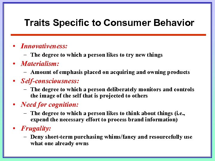 Traits Specific to Consumer Behavior • Innovativeness: – The degree to which a person