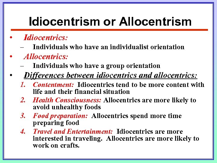 Idiocentrism or Allocentrism • Idiocentrics: – • Allocentrics: – • Individuals who have an