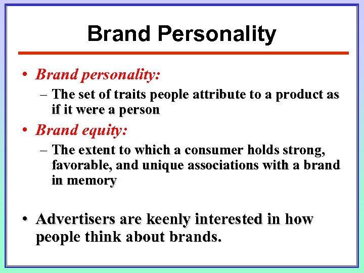 Brand Personality • Brand personality: – The set of traits people attribute to a
