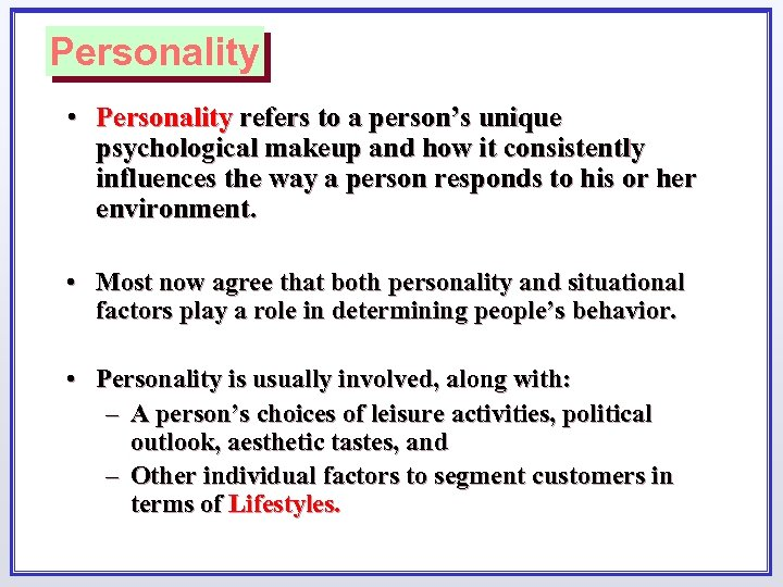 Personality • Personality refers to a person's unique psychological makeup and how it consistently