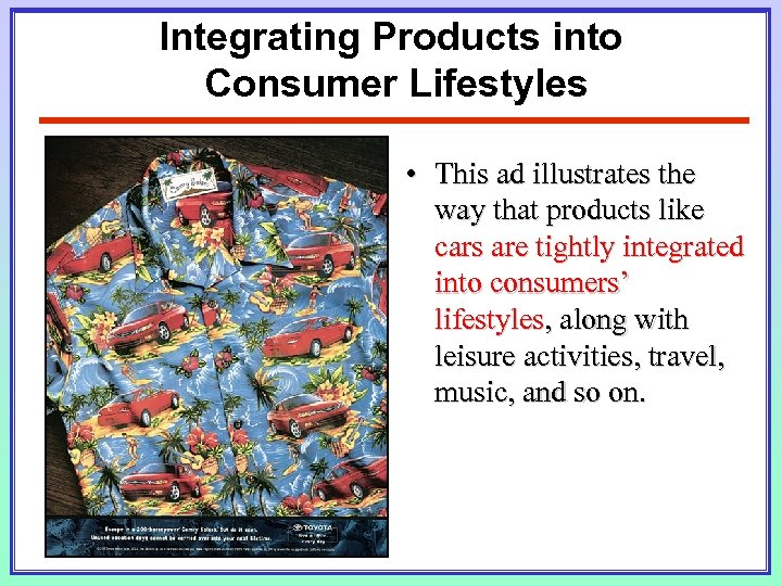 Integrating Products into Consumer Lifestyles • This ad illustrates the way that products like