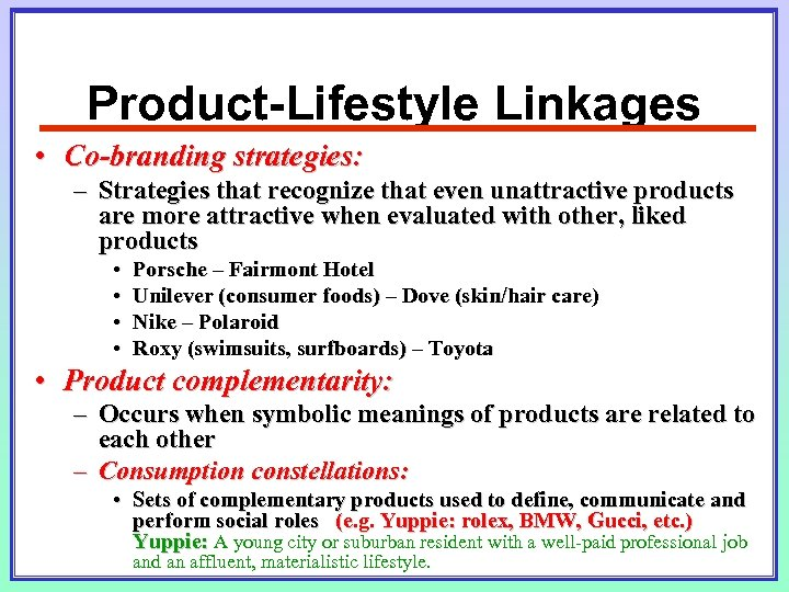 Product-Lifestyle Linkages • Co-branding strategies: – Strategies that recognize that even unattractive products are