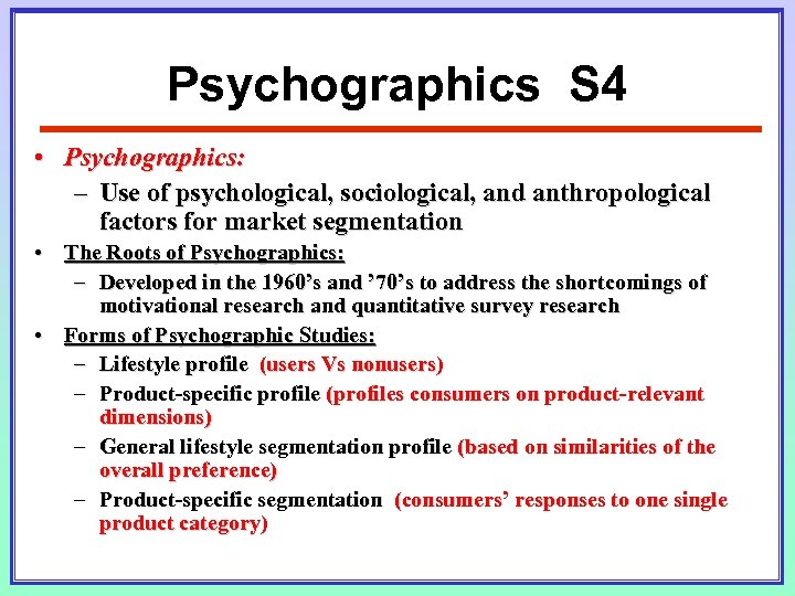 Psychographics S 4 • Psychographics: – Use of psychological, sociological, and anthropological factors for