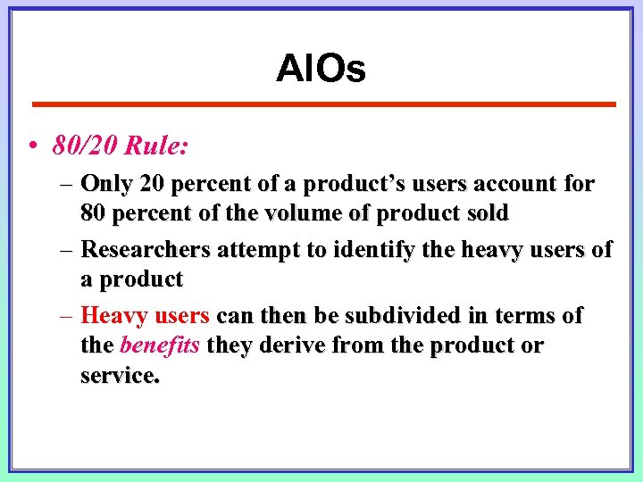 AIOs • 80/20 Rule: – Only 20 percent of a product's users account for