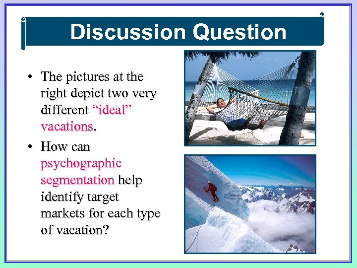 "Discussion Question • The pictures at the right depict two very different ""ideal"" vacations."