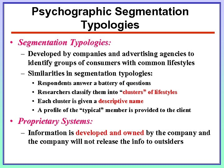 Psychographic Segmentation Typologies • Segmentation Typologies: – Developed by companies and advertising agencies to