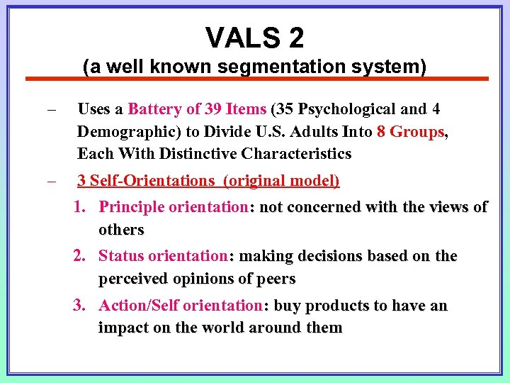 VALS 2 (a well known segmentation system) – Uses a Battery of 39 Items