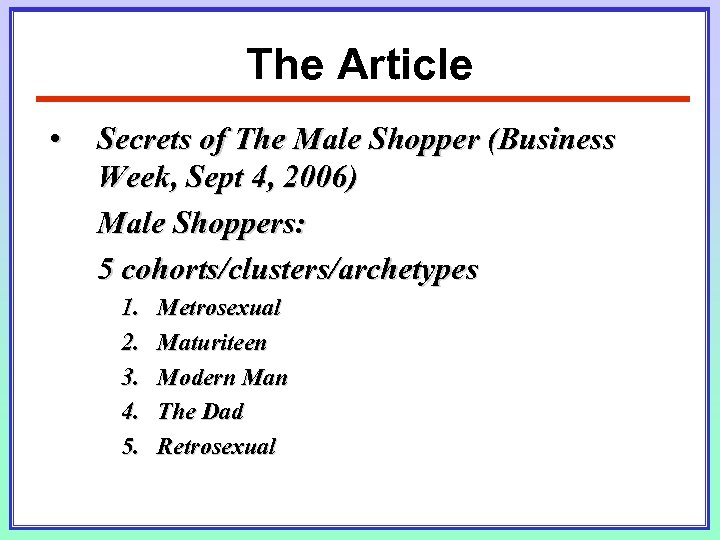 The Article • Secrets of The Male Shopper (Business Week, Sept 4, 2006) Male