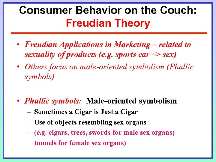 Consumer Behavior on the Couch: Freudian Theory • Freudian Applications in Marketing – related