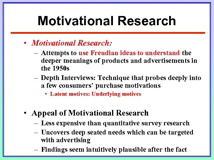 Motivational Research • Motivational Research: – Attempts to use Freudian ideas to understand the