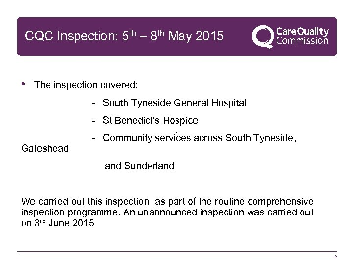 CQC Inspection: 5 th – 8 th May 2015 • The inspection covered: -