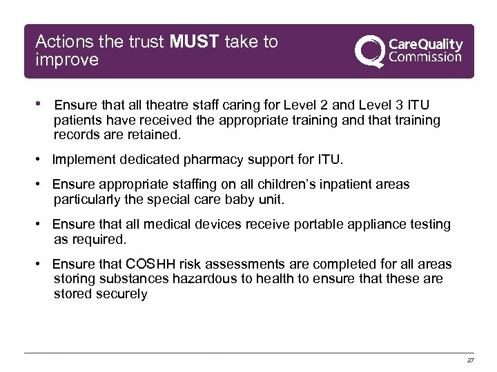 Actions the trust MUST take to improve • Ensure that all theatre staff caring