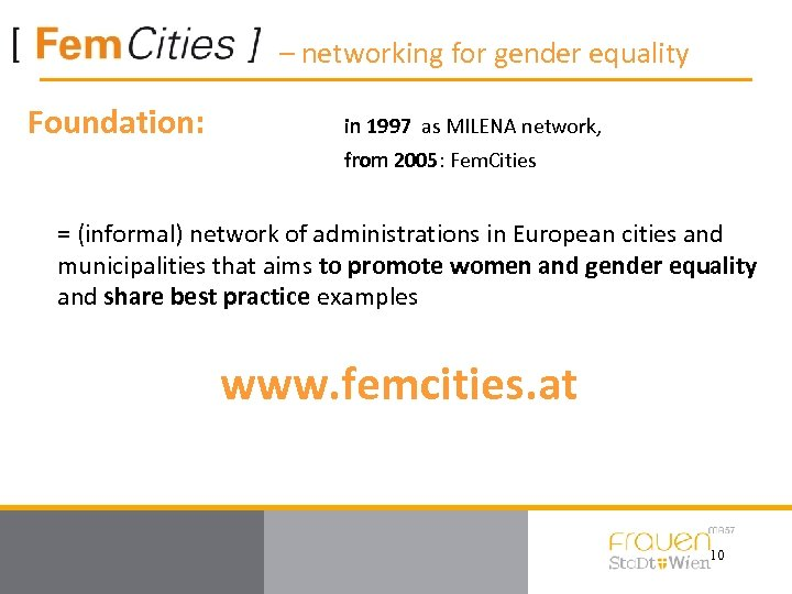 – networking for gender equality Foundation: in 1997 as MILENA network, from 2005: