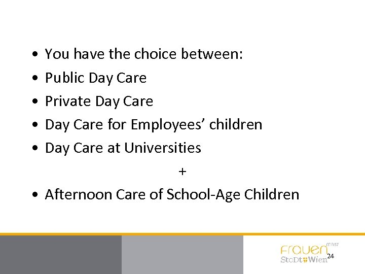 • • • You have the choice between: Public Day Care Private Day