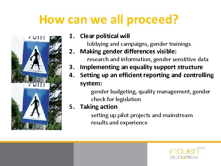 How can we all proceed? 1. Clear political will lobbying and campaigns, gender trainings