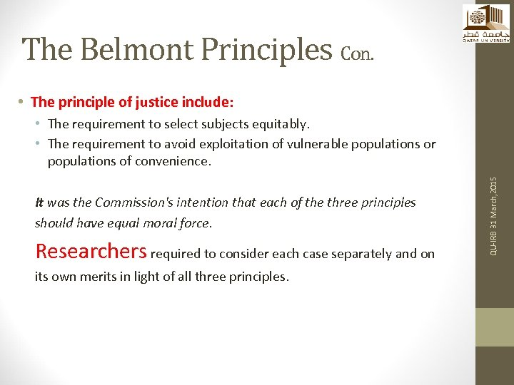 The Belmont Principles Con. • The principle of justice include: It was the Commission's