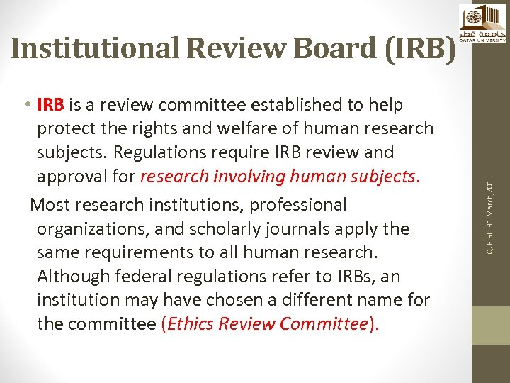 • IRB is a review committee established to help protect the rights and