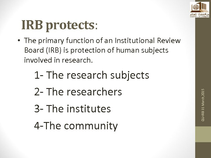 IRB protects: 1 - The research subjects 2 - The researchers 3 - The