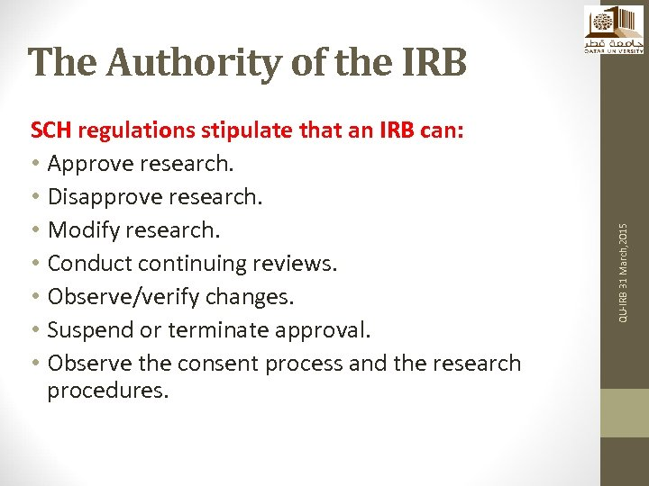 SCH regulations stipulate that an IRB can: • Approve research. • Disapprove research. •