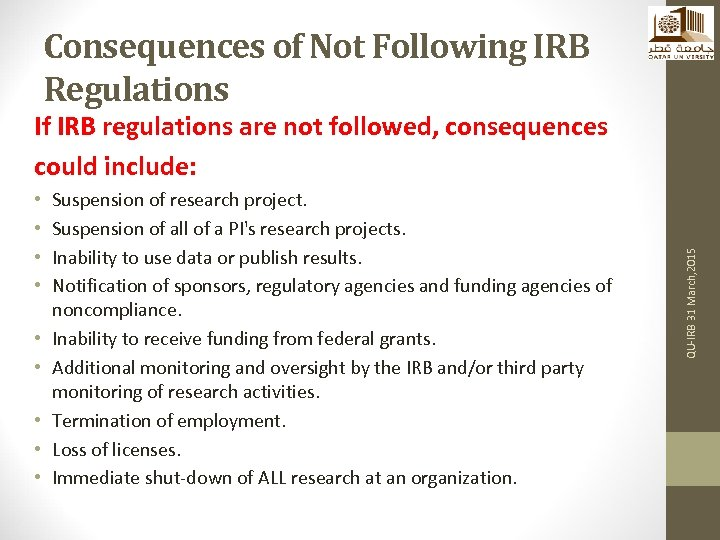 Consequences of Not Following IRB Regulations • • • Suspension of research project. Suspension