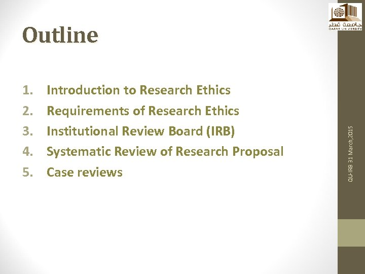 1. 2. 3. 4. 5. Introduction to Research Ethics Requirements of Research Ethics Institutional