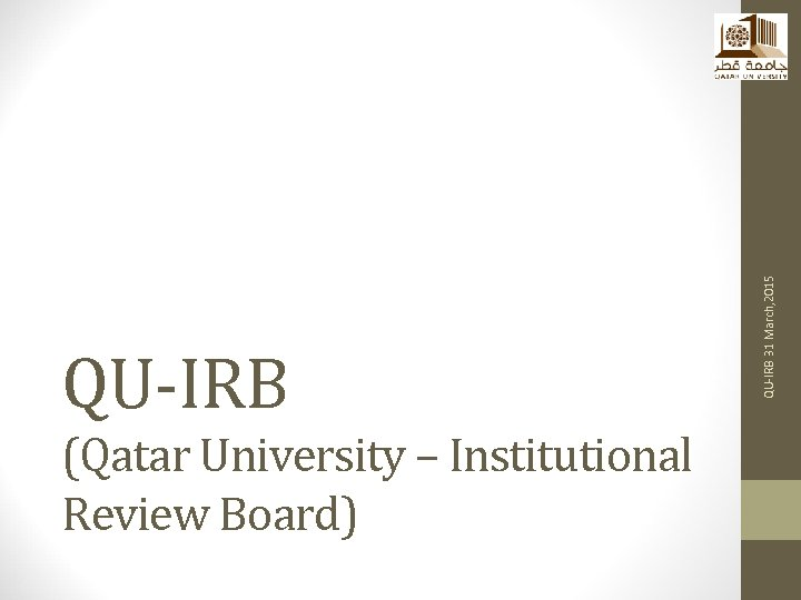(Qatar University – Institutional Review Board) QU-IRB 31 March, 2015 QU-IRB