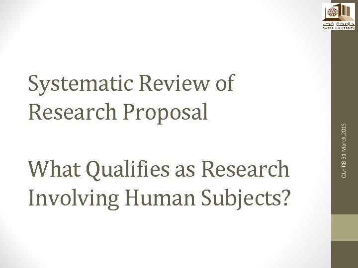 What Qualifies as Research Involving Human Subjects? QU-IRB 31 March, 2015 Systematic Review of