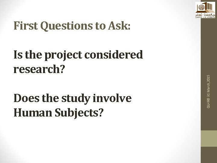 Is the project considered research? Does the study involve Human Subjects? QU-IRB 31 March,