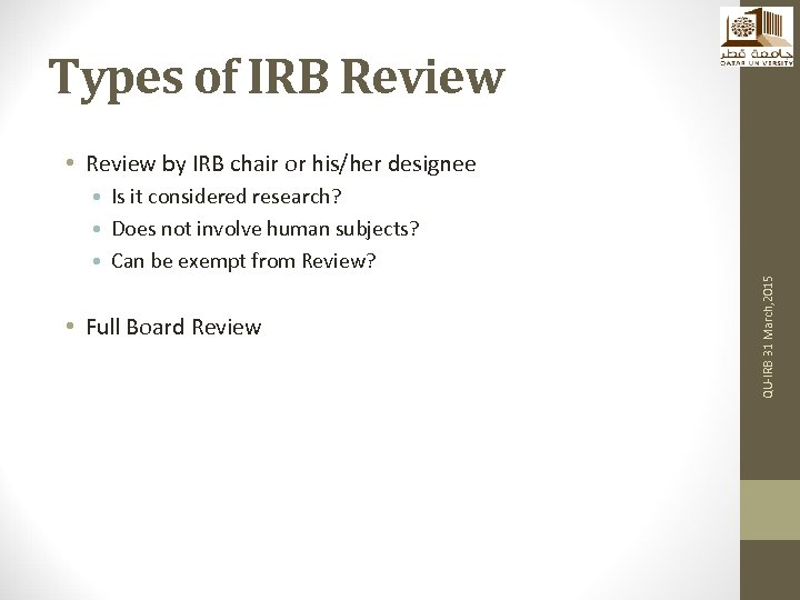 Types of IRB Review • Review by IRB chair or his/her designee • Full