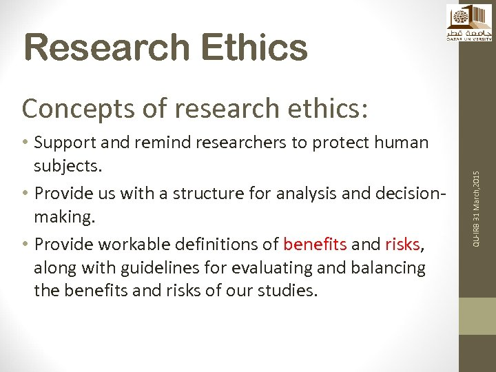 Research Ethics • Support and remind researchers to protect human subjects. • Provide us