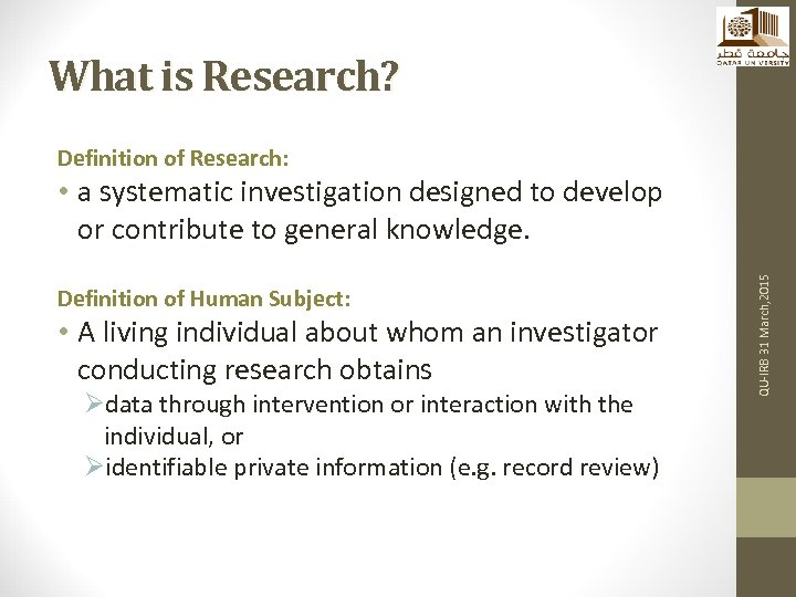 What is Research? Definition of Research: Definition of Human Subject: • A living individual