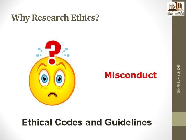Misconduct Ethical Codes and Guidelines QU-IRB 31 March, 2015 Why Research Ethics?