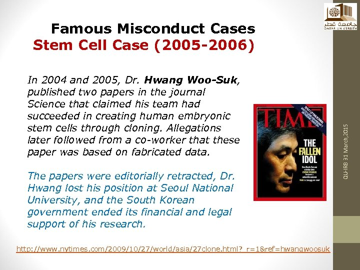 In 2004 and 2005, Dr. Hwang Woo-Suk, published two papers in the journal Science